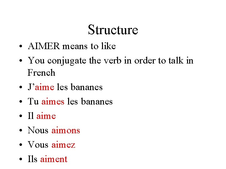 Structure • AIMER means to like • You conjugate the verb in order to
