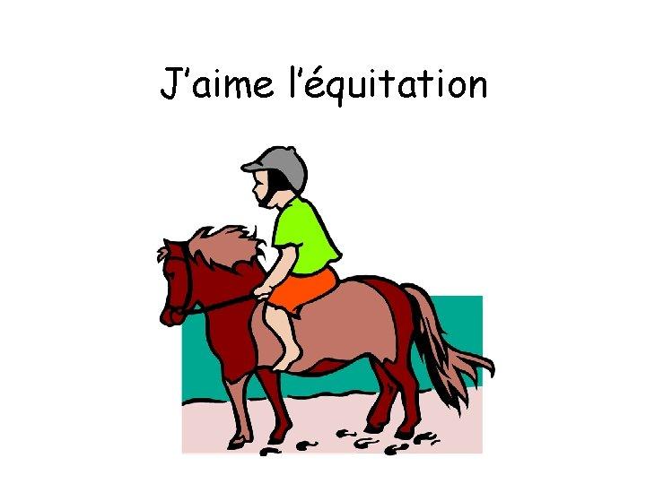 J'aime l'équitation