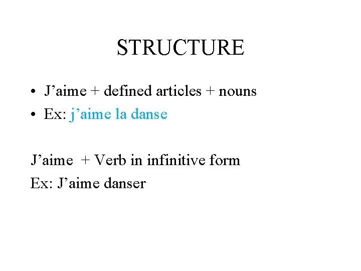STRUCTURE • J'aime + defined articles + nouns • Ex: j'aime la danse J'aime