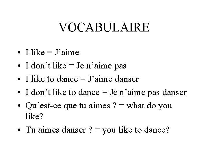 VOCABULAIRE • • • I like = J'aime I don't like = Je n'aime