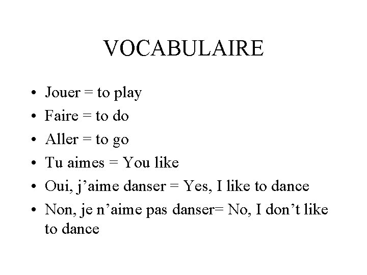 VOCABULAIRE • • • Jouer = to play Faire = to do Aller =