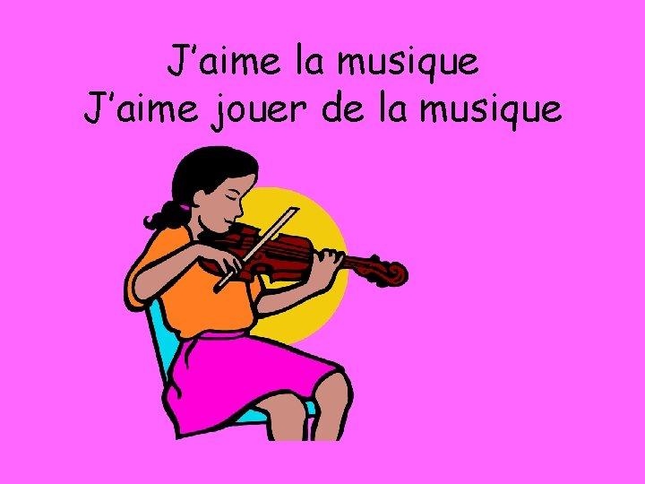 J'aime la musique J'aime jouer de la musique