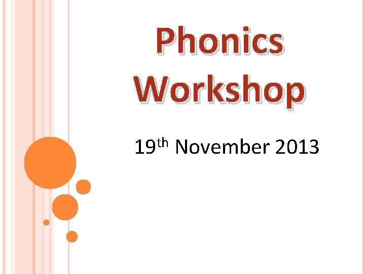Phonics Workshop 19 th November 2013