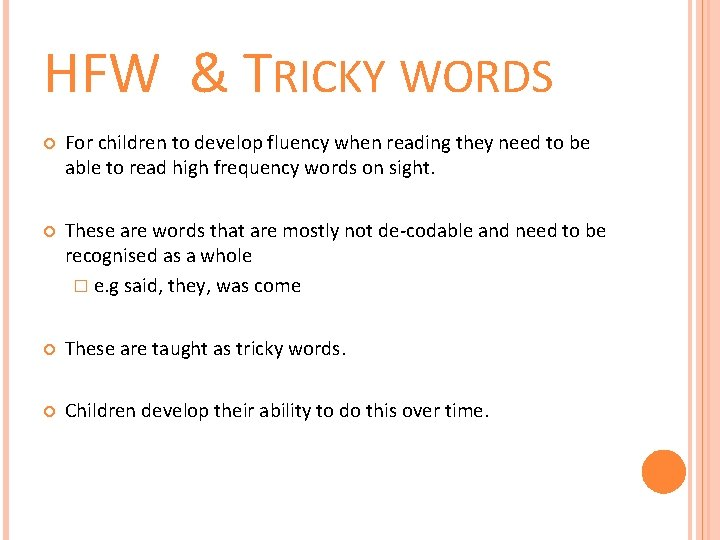 HFW & TRICKY WORDS For children to develop fluency when reading they need to