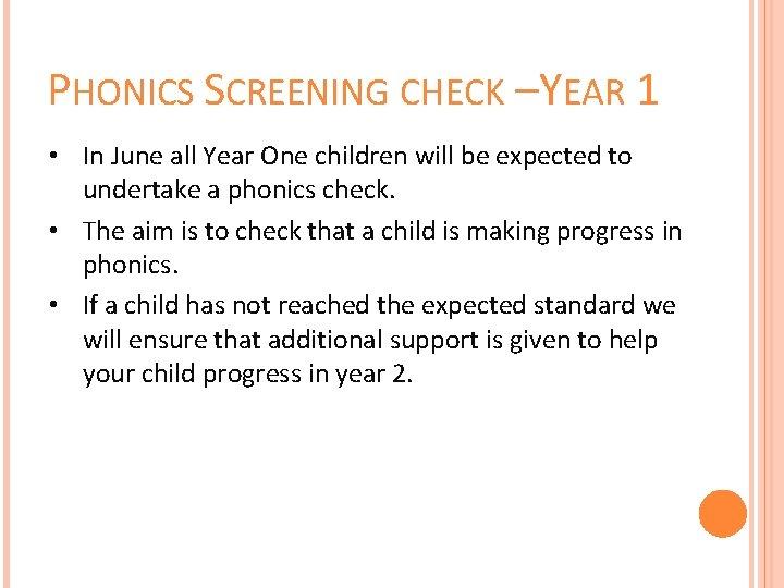 PHONICS SCREENING CHECK – YEAR 1 • In June all Year One children will