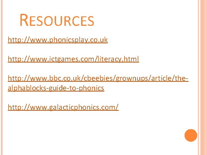 RESOURCES http: //www. phonicsplay. co. uk http: //www. ictgames. com/literacy. html http: //www. bbc.