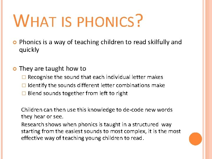 WHAT IS PHONICS? Phonics is a way of teaching children to read skilfully and