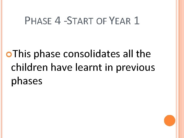 PHASE 4 - START OF YEAR 1 This phase consolidates all the children have