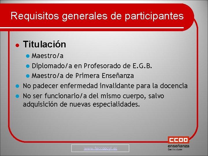 Requisitos generales de participantes Titulación Maestro/a Diplomado/a en Profesorado de E. G. B. Maestro/a
