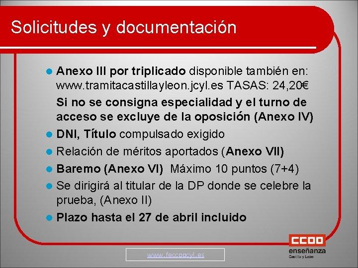 Solicitudes y documentación Anexo III por triplicado disponible también en: www. tramitacastillayleon. jcyl. es