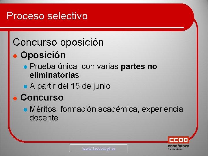 Proceso selectivo Concurso oposición Oposición Prueba única, con varias partes no eliminatorias A partir
