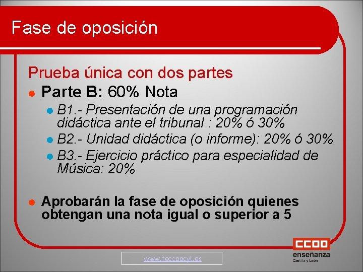 Fase de oposición Prueba única con dos partes Parte B: 60% Nota B 1.