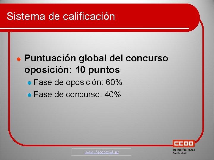 Sistema de calificación Puntuación global del concurso oposición: 10 puntos Fase de oposición: 60%