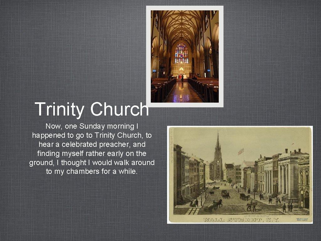 Trinity Church Now, one Sunday morning I happened to go to Trinity Church, to