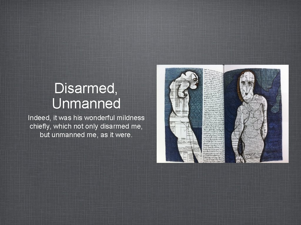 Disarmed, Unmanned Indeed, it was his wonderful mildness chiefly, which not only disarmed me,