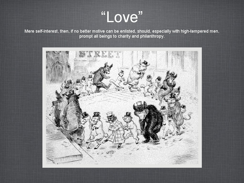 """""""Love"""" Mere self-interest, then, if no better motive can be enlisted, should, especially with"""