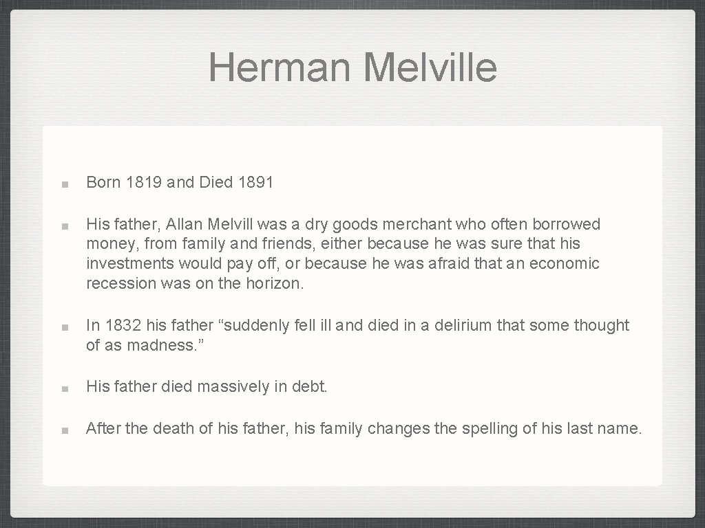 Herman Melville Born 1819 and Died 1891 His father, Allan Melvill was a dry