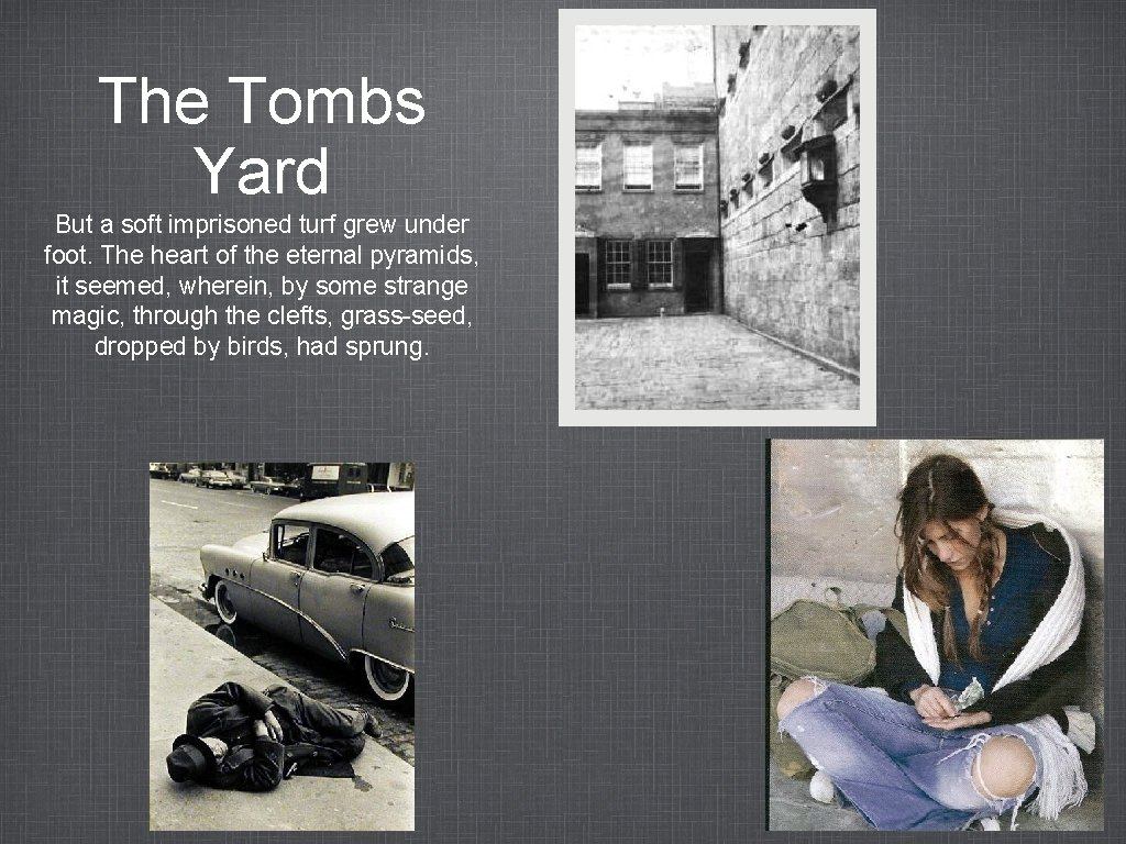 The Tombs Yard But a soft imprisoned turf grew under foot. The heart of