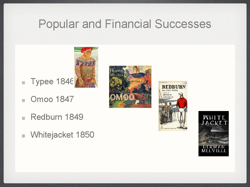 Popular and Financial Successes Typee 1846 Omoo 1847 Redburn 1849 Whitejacket 1850