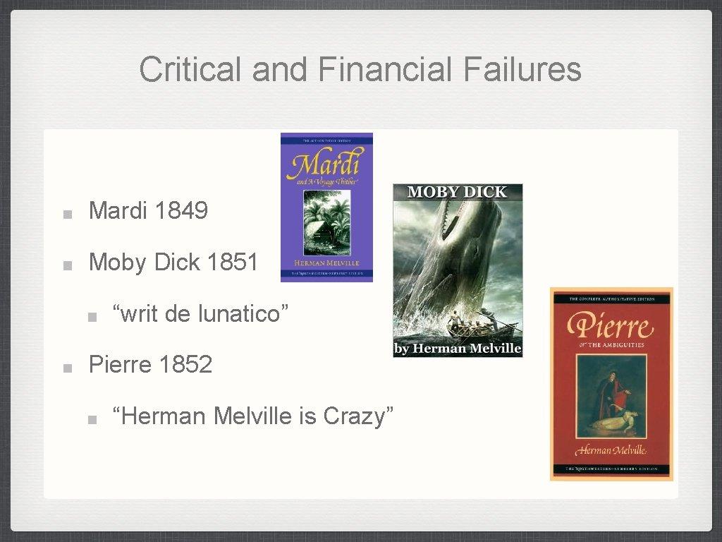 "Critical and Financial Failures Mardi 1849 Moby Dick 1851 ""writ de lunatico"" Pierre 1852"