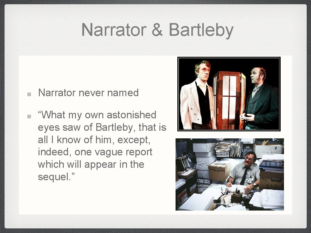 """Narrator & Bartleby Narrator never named """"What my own astonished eyes saw of Bartleby,"""