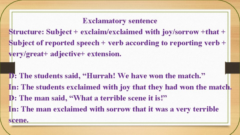 Exclamatory sentence Structure: Subject + exclaim/exclaimed with joy/sorrow +that + Subject of reported speech