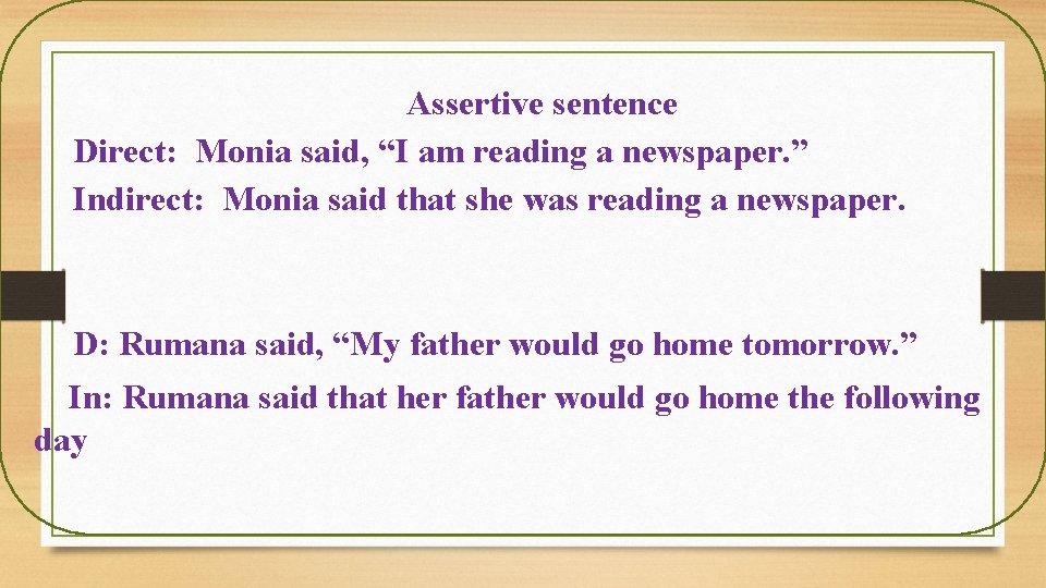 "Assertive sentence Direct: Monia said, ""I am reading a newspaper. "" Indirect: Monia said"
