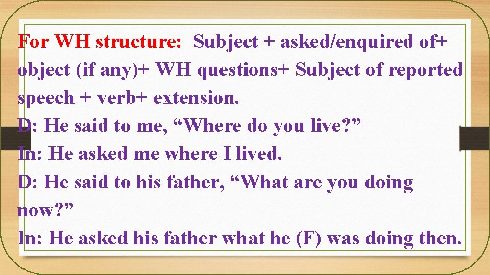 For WH structure: Subject + asked/enquired of+ object (if any)+ WH questions+ Subject of