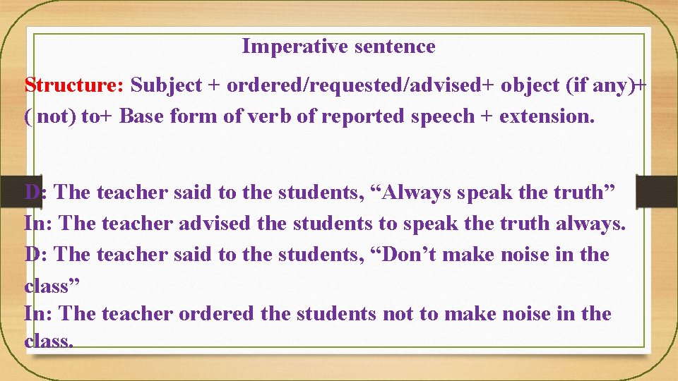 Imperative sentence Structure: Subject + ordered/requested/advised+ object (if any)+ ( not) to+ Base form