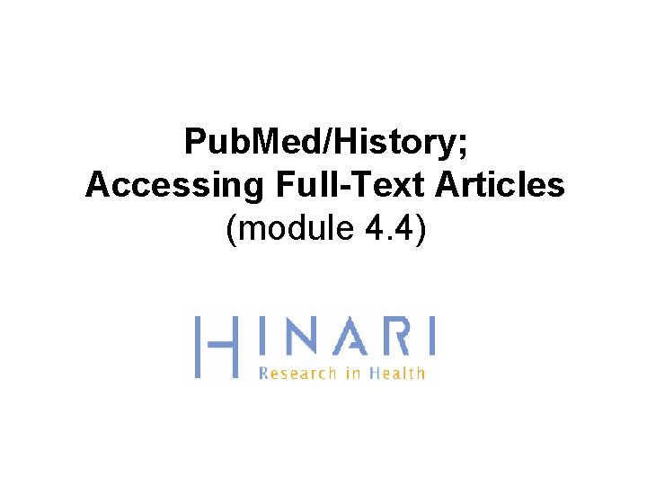 Pub. Med/History; Accessing Full-Text Articles (module 4. 4)