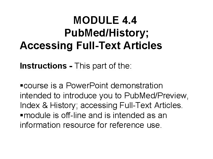 MODULE 4. 4 Pub. Med/History; Accessing Full-Text Articles Instructions - This part of the: