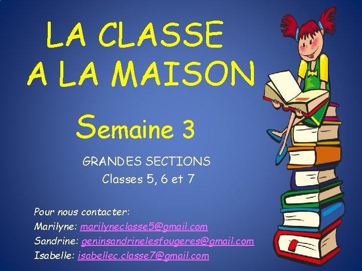 LA CLASSE A LA MAISON Semaine 3 GRANDES SECTIONS Classes 5, 6 et 7