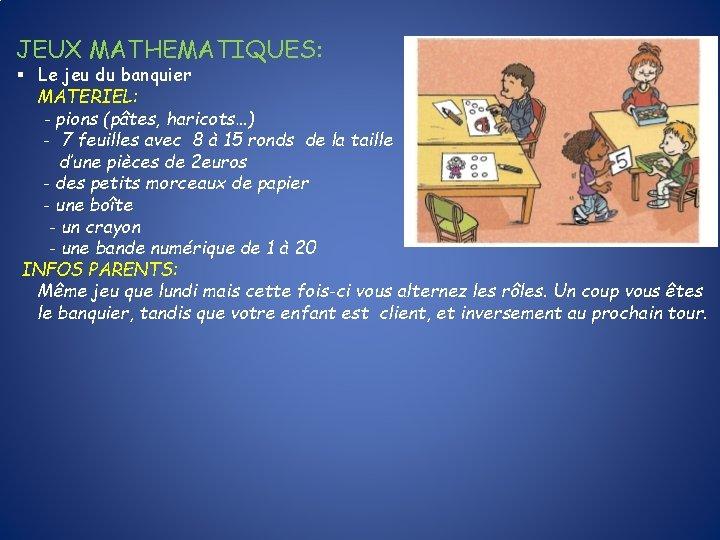 JEUX MATHEMATIQUES: § Le jeu du banquier MATERIEL: - pions (pâtes, haricots…) - 7