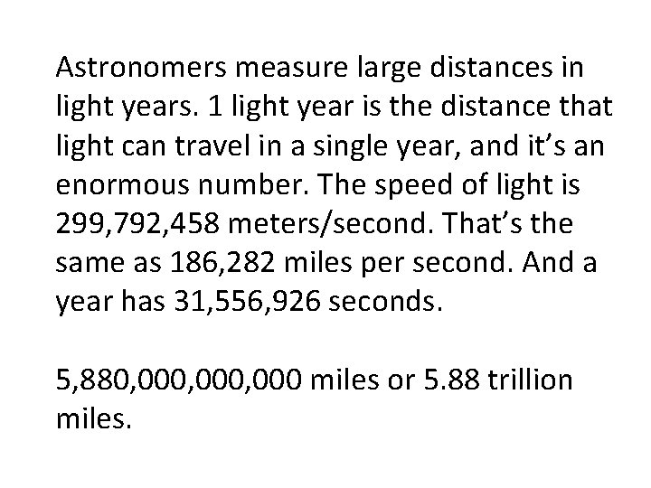 Astronomers measure large distances in light years. 1 light year is the distance that
