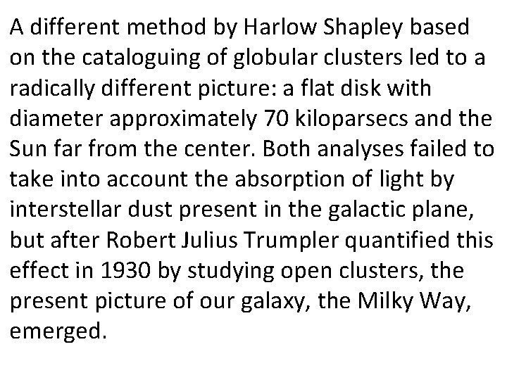 A different method by Harlow Shapley based on the cataloguing of globular clusters led