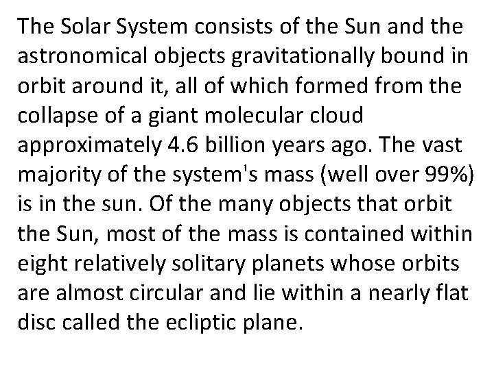 The Solar System consists of the Sun and the astronomical objects gravitationally bound in