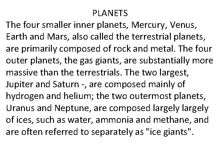 PLANETS The four smaller inner planets, Mercury, Venus, Earth and Mars, also called the