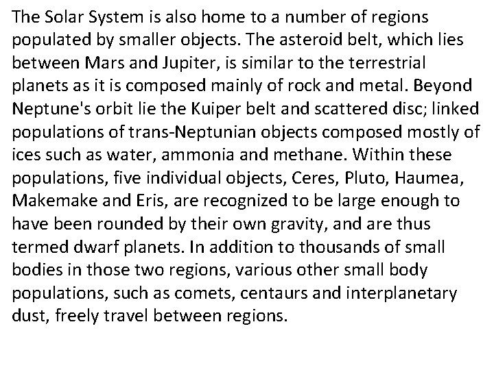 The Solar System is also home to a number of regions populated by smaller