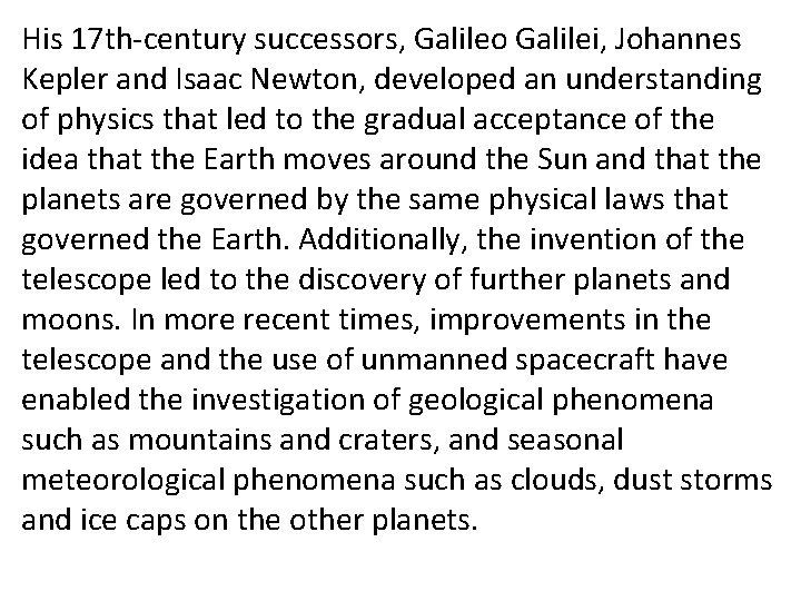 His 17 th-century successors, Galileo Galilei, Johannes Kepler and Isaac Newton, developed an understanding