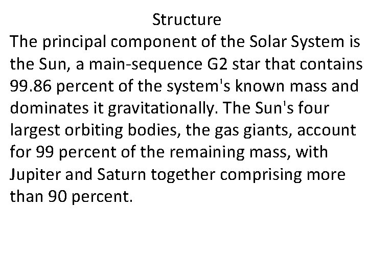 Structure The principal component of the Solar System is the Sun, a main-sequence G