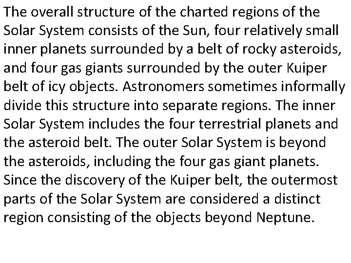The overall structure of the charted regions of the Solar System consists of the