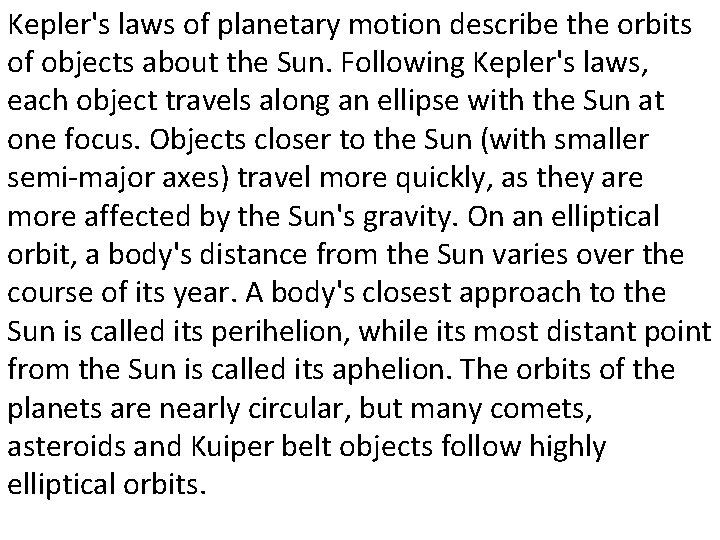 Kepler's laws of planetary motion describe the orbits of objects about the Sun. Following