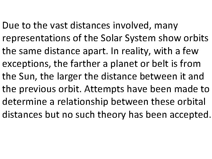 Due to the vast distances involved, many representations of the Solar System show orbits