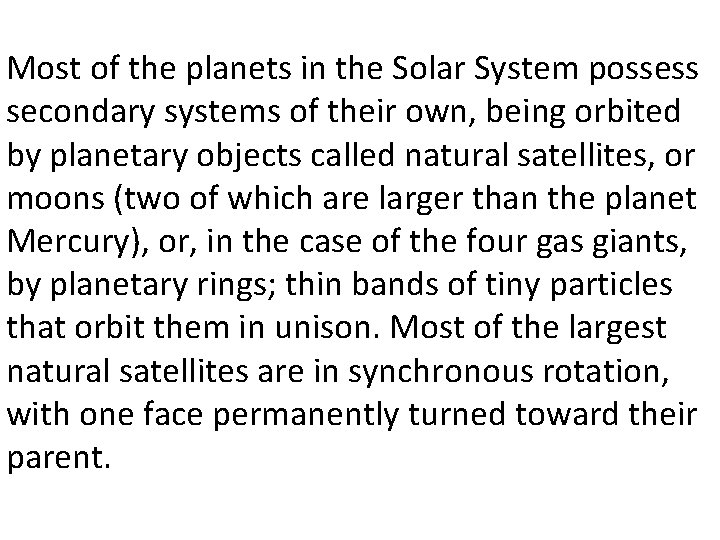 Most of the planets in the Solar System possess secondary systems of their own,