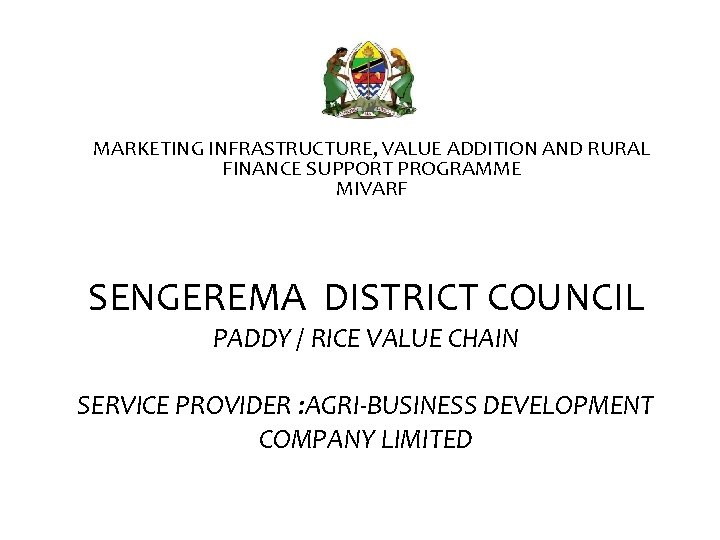 MARKETING INFRASTRUCTURE, VALUE ADDITION AND RURAL FINANCE SUPPORT PROGRAMME MIVARF SENGEREMA DISTRICT COUNCIL PADDY