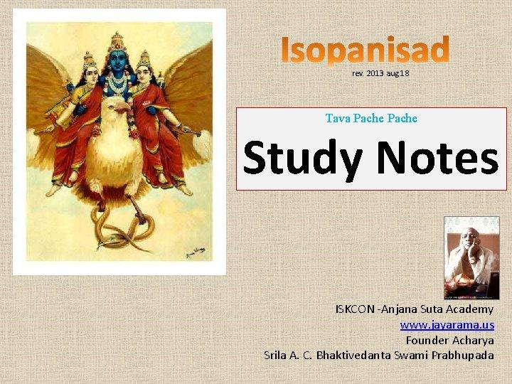 rev. 2013 aug 18 Tava Pache Study Notes ISKCON -Anjana Suta Academy www.