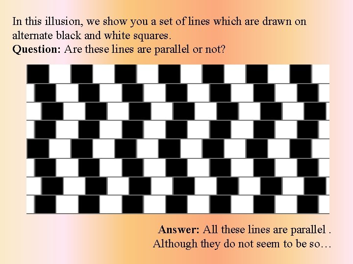 In this illusion, we show you a set of lines which are drawn on