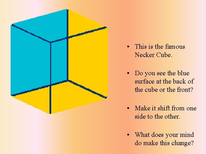 • This is the famous Necker Cube. • Do you see the blue