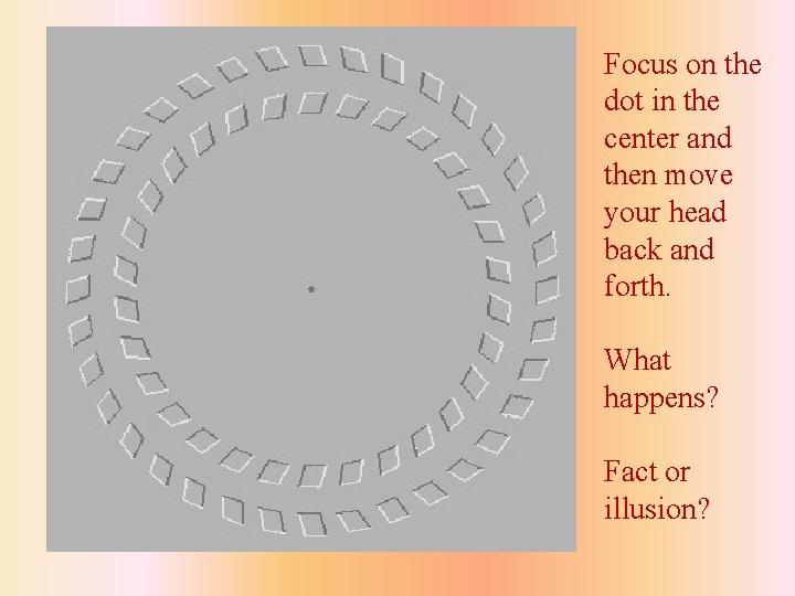 Focus on the dot in the center and then move your head back and
