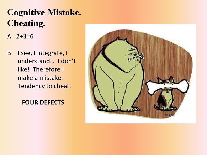 Cognitive Mistake. Cheating. A. 2+3=6 B. I see, I integrate, I understand… I don't